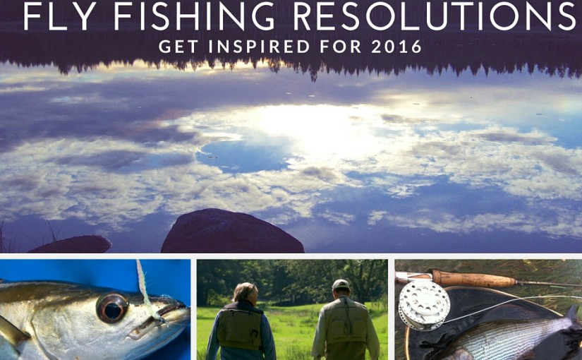 Fly Fishing Resolutions for 2016