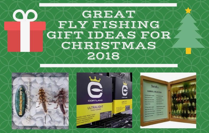 11 Great Fly Fishing Gift Ideas for Christmas2018!